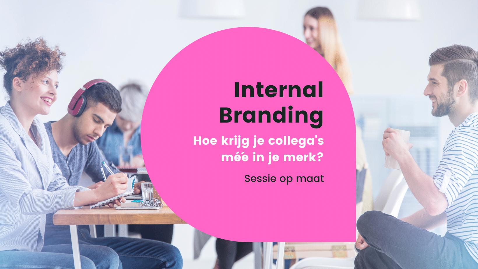 Internal Branding   Krijg collega's mee in je merk