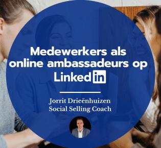 Medewerkers als online ambassadeurs op LinkedIn